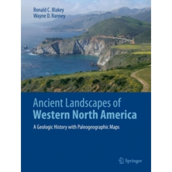 Ancient Landscapes of Western North America : A Geologic History with Paleogeographic Maps