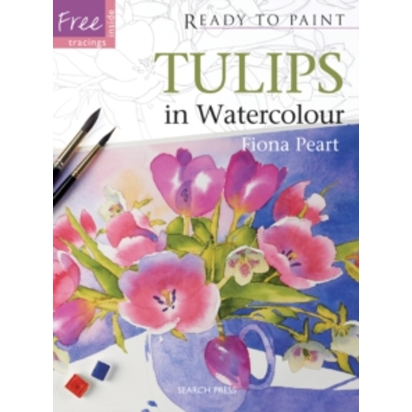 Ready to Paint: Tulips: In Watercolour by Fiona Peart (Paperback, 2011)