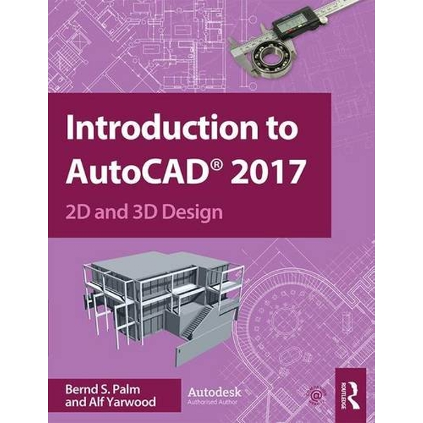 Introduction to AutoCAD 2017: 2D and 3D Design by Bernd S. Palm, Alf Yarwood (Paperback, 2016)