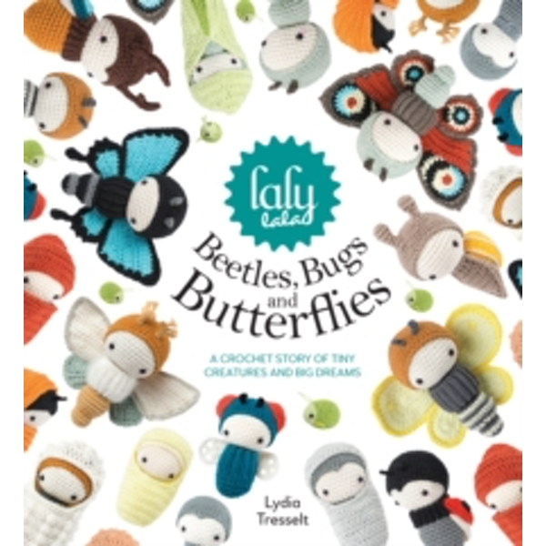 lalylala's Beetles, Bugs and Butterflies : A Crochet Story of Tiny Creatures and Big Dreams