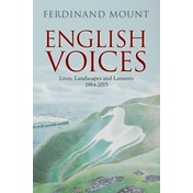 English Voices: Lives, Landscapes, Laments by Ferdinand Mount (Hardback, 2016)