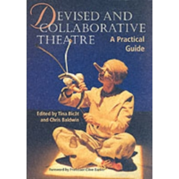 Devised and Collaborative Theatre: A Practical Guide by The Crowood Press Ltd (Paperback, 2002)