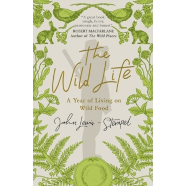 The Wild Life : A Year of Living on Wild Food