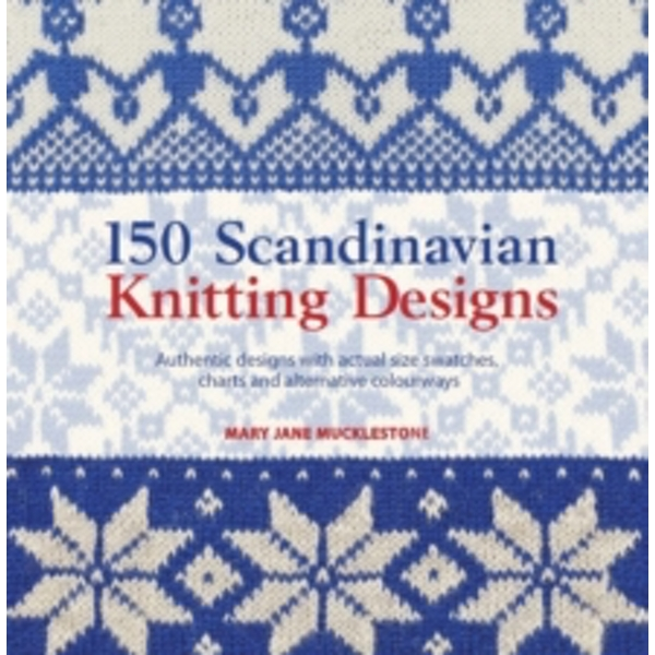 150 Scandinavian Knitting Designs by Mary Jane Mucklestone (Paperback, 2013)