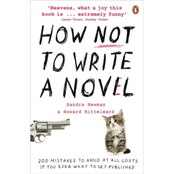 How NOT to Write a Novel: 200 Mistakes to avoid at All Costs if You Ever Want to Get Published by Howard Mittelmark, Sandra Newman (Paperback, 2009)