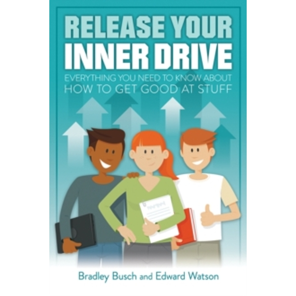 Release Your Inner Drive : Everything you need to know about how to get good at stuff