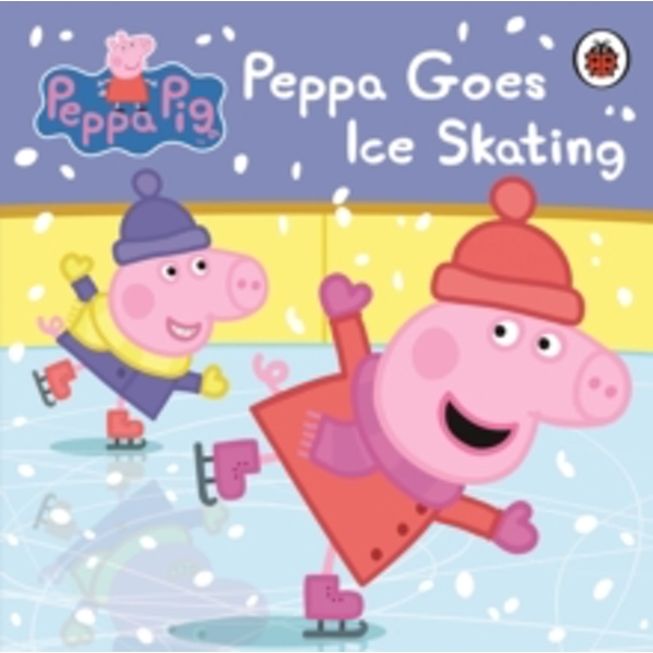 Peppa Pig: Peppa Goes Ice Skating by Penguin Books Ltd (Board book, 2014)