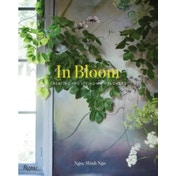 In Bloom : Creating and Living With Flowers