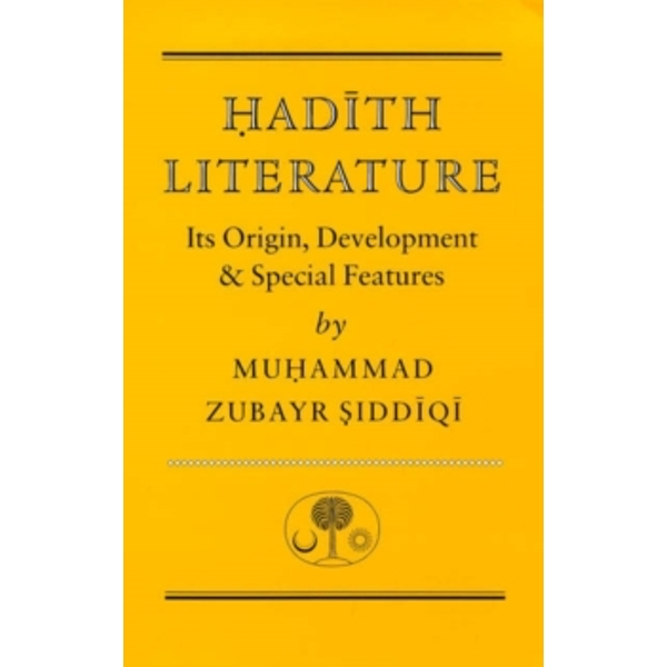 Hadith Literature : Its Origin, Development and Special Features