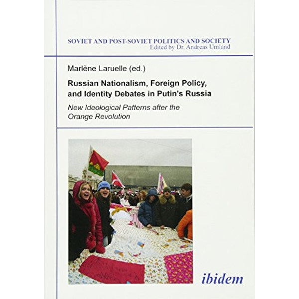 Russian Nationalism, Foreign Policy and Identity - New Ideological Patterns after the Orange Revolution by Dr. Marlene Laruelle (Paperback, 2012)