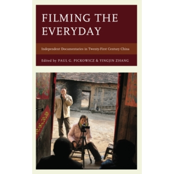 Filming the Everyday : Independent Documentaries in Twenty-First-Century China
