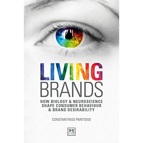Living Brands How Biology & Neuroscience Shape Consumer's Behaviour & Brand Desirability Paperback / softback 2018
