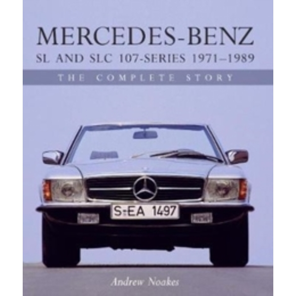 Mercedes-Benz SL and SLC 107-Series 1971-1989 : The Complete Story