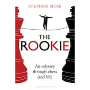 The Rookie: An Odyssey through Chess (and Life) by Stephen Moss (Paperback, 2017)