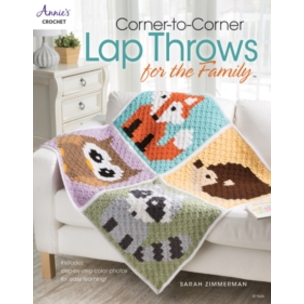 Corner-To-Corner Lap Throws for the Family : Includes Step-by-Step Color Photos for Easy Learning!