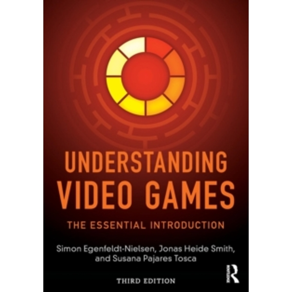 Understanding Video Games : The Essential Introduction