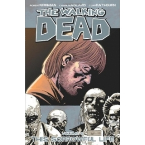 The Walking Dead Volume 6 - This Sorrowful Life