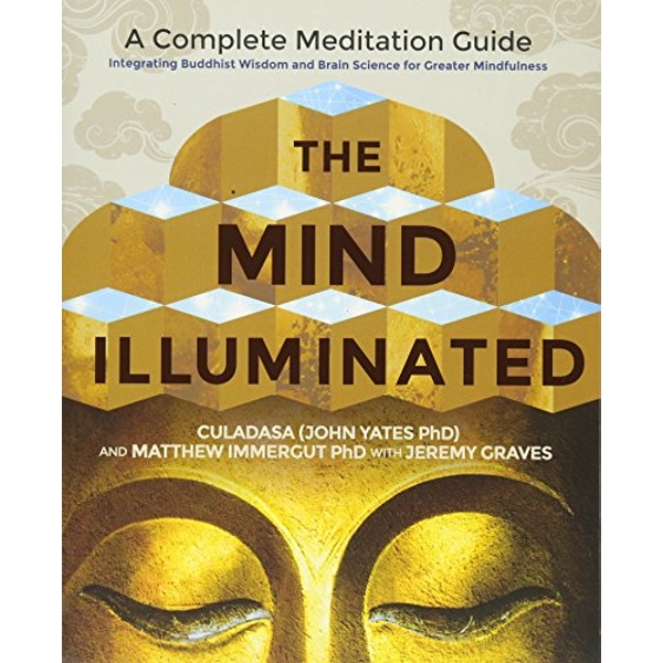 The Mind Illuminated: A Complete Meditation Guide Integrating Buddhist Wisdom and Brain Science for Greater Mindfulness by Culadasa, Matthew Immergut (Paperback, 2017)