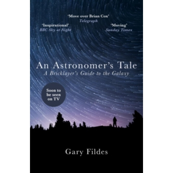 An Astronomer's Tale : A Bricklayer's Guide to the Galaxy