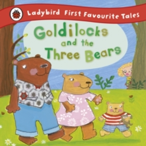 Goldilocks and the Three Bears: Ladybird First Favourite Tales by Nicola Baxter (Hardback, 2011)