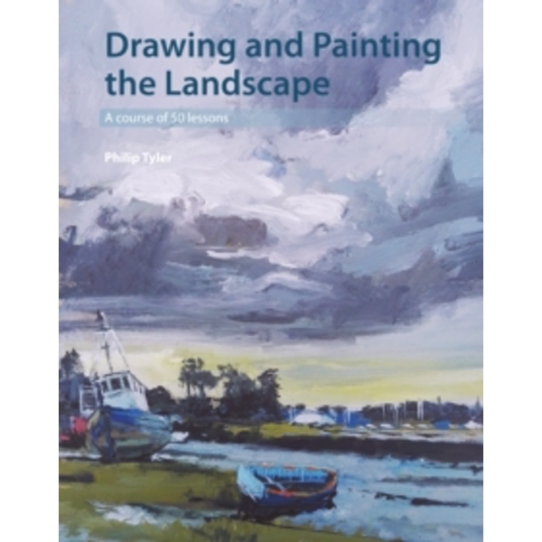 Drawing and Painting the Landscape : A course of 50 lessons