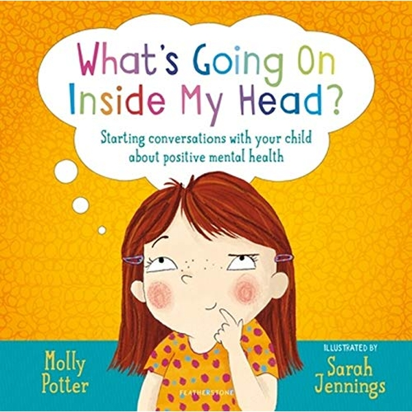 What's Going On Inside My Head? Starting conversations with your child about positive mental health Hardback 2019