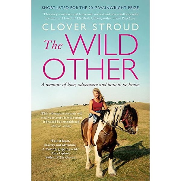 The Wild Other A memoir of love, adventure and how to be brave Paperback / softback 2018