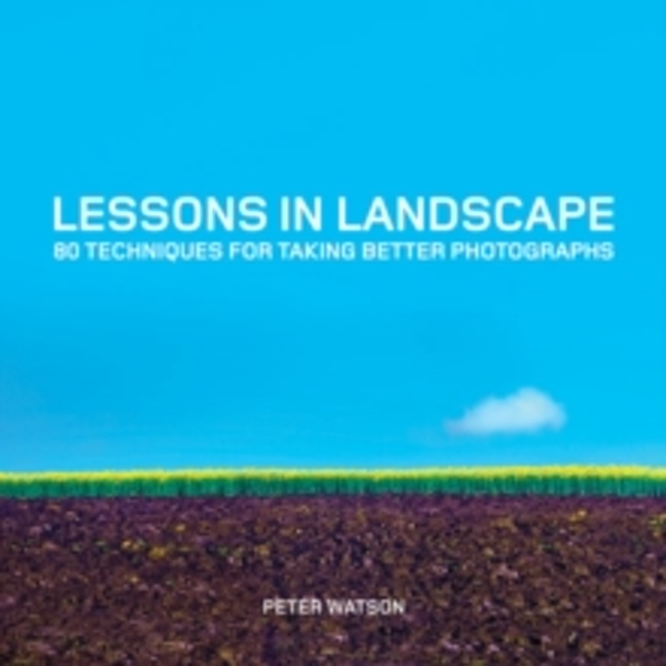Lessons in Landscape: 80 Techniques for Taking Better Photographs by Peter Watson (Paperback, 2016)