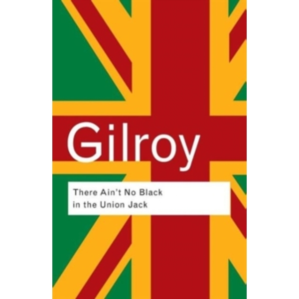 There Ain't No Black in the Union Jack: The Cultural Politics of Race and Nation by Paul Gilroy (Paperback, 2002)