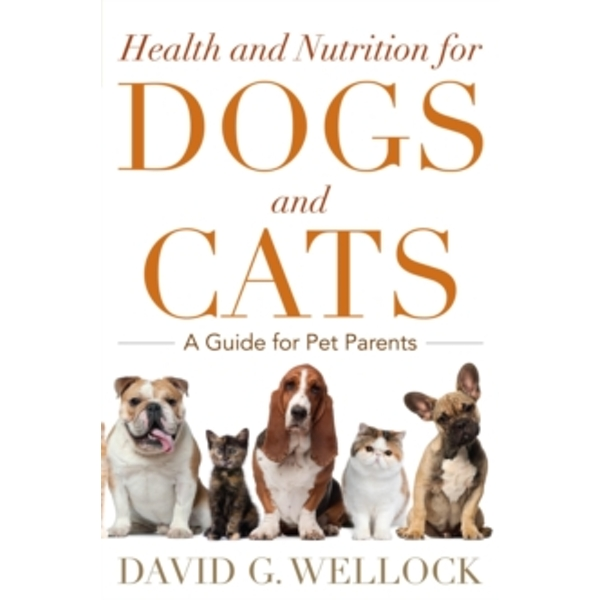 Health and Nutrition for Dogs and Cats : A Guide for Pet Parents