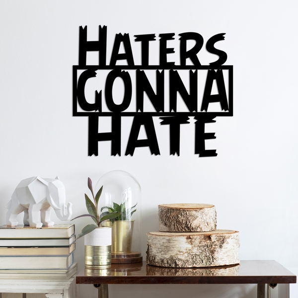 Haters Gonna Hate Black Decorative Metal Wall Accessory