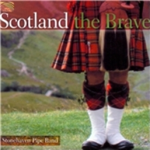 Stonehaven Pipe Band Scotland The Brave CD