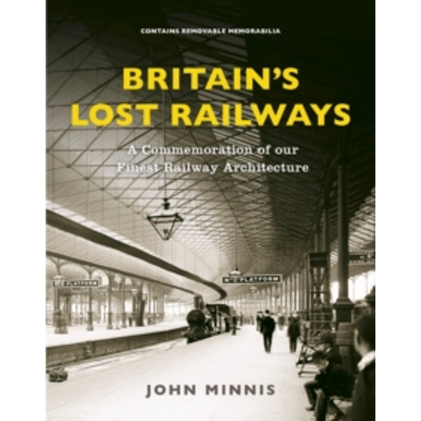 Britain's Lost Railways : A Commemoration of our finest railway architecture