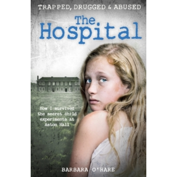The Hospital : How I survived the secret child experiments at Aston Hall