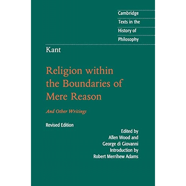 Kant: Religion within the Boundaries of Mere Reason: And Other Writings by Immanuel Kant (Paperback, 2017)