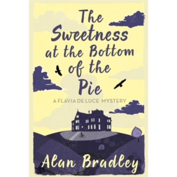 The Sweetness at the Bottom of the Pie : A Flavia de Luce Mystery Book 1