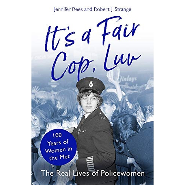 Voices from the Blue The Real Lives of Policewomen (100 Years of Women in the Met) Hardback 2019