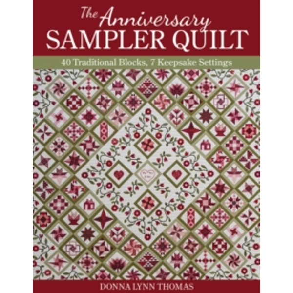 The Anniversary Sampler Quilt : 40 Traditional Blocks, 7 Keepsake Settings
