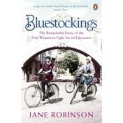 Bluestockings: The Remarkable Story of the First Women to Fight for an Education by Jane Robinson (Paperback, 2010)