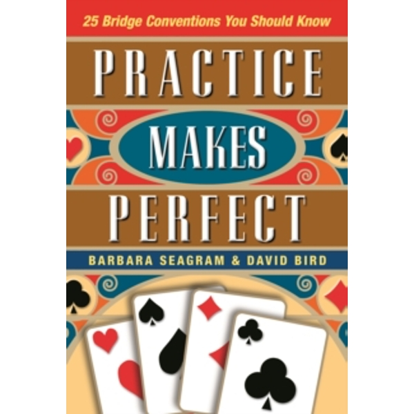 Practice Makes Perfect : 25 Bridge Conventions You Should Know