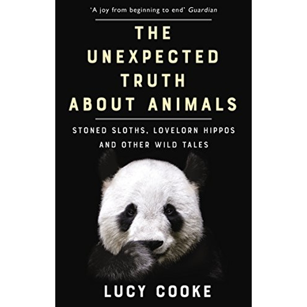 The Unexpected Truth About Animals Stoned Sloths, Lovelorn Hippos and Other Wild Tales Paperback / softback 2018