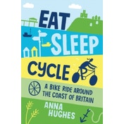 Eat, Sleep, Cycle: A Bike Ride Around the Coast of Britain by Anna Hughes (Paperback, 2015)