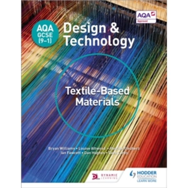 AQA GCSE (9-1) Design and Technology: Textile-Based Materials by Dave Larby, Bryan Williams, Dan Hughes, Pauline Treuherz, Ian Fawcett, Louise Attwood (Paperback, 2017)