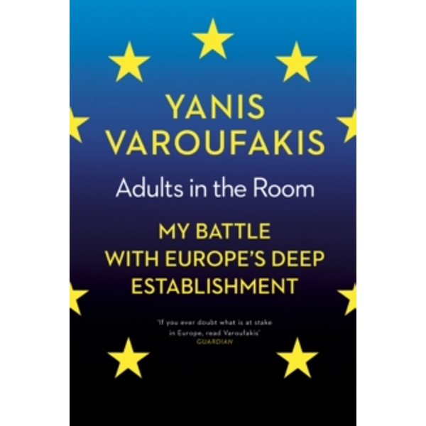 Adults In The Room: My Battle With Europe's Deep Establishment by Yanis Varoufakis (Paperback, 2017)