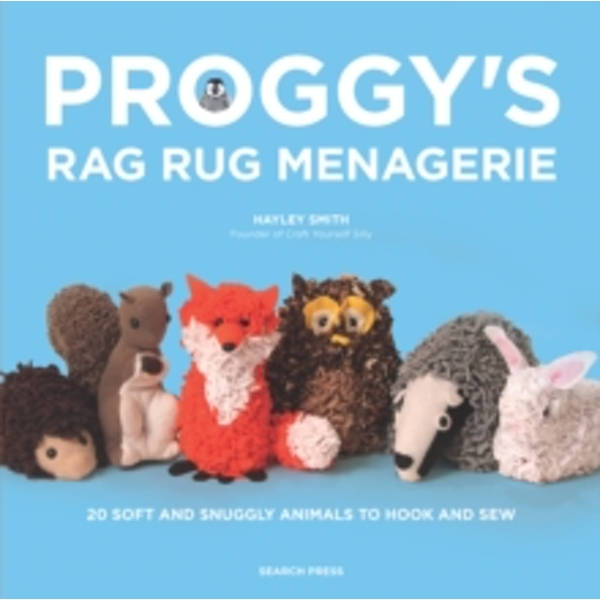 Proggy's Rag Rug Menagerie: 20 Soft and Snuggly Animals to Hook and Sew by Hayley Smith (Paperback, 2017)