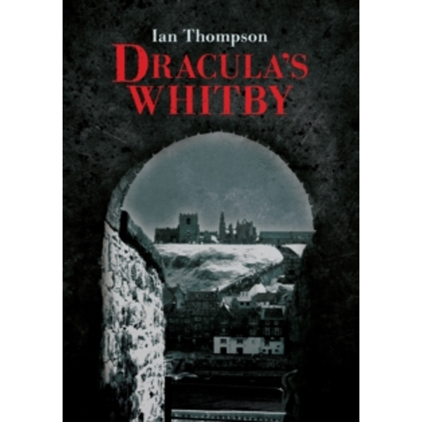 Dracula's Whitby by Ian Thompson (Paperback, 2012)