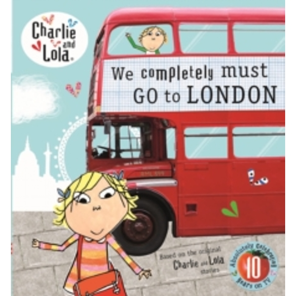 Charlie and Lola: We Completely Must Go to London Hardcover