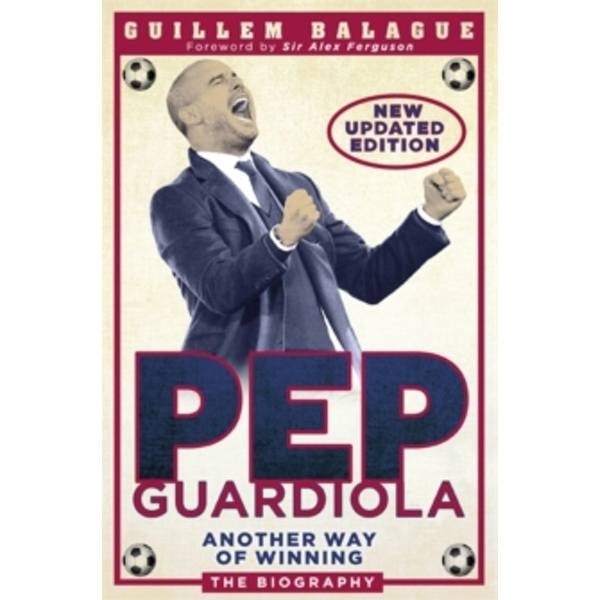 Pep Guardiola : Another Way of Winning: The Biography