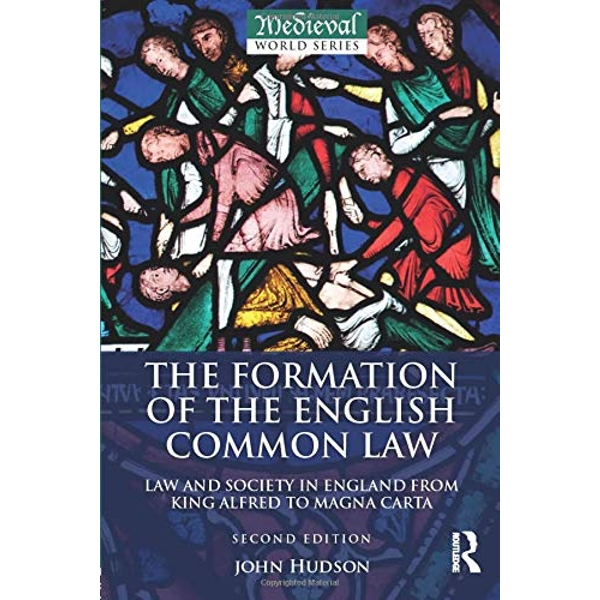 The Formation of the English Common Law: Law and Society in England from King Alfred to Magna Carta by Reader in Medieval History John Hudson (Paperback, 2017)