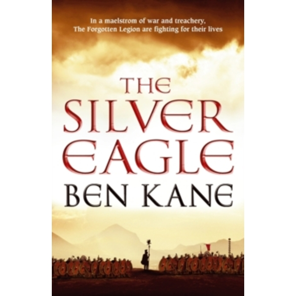 The Silver Eagle: (The Forgotten Legion Chronicles No. 2) by Ben Kane (Paperback, 2010)